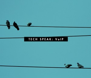 Tech Speak— VoIP